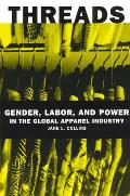 Threads Gender Labor & Power in the Global Apparel Industry