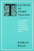 Teaching as Story Telling An Alternative Approach to Teaching & Curriculum in the Elementary School