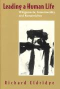 Leading a Human Life Wittgenstein Intentionality & Romanticism