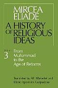 History of Religious Ideas Volume 3 From Muhammad to the Age of Reforms