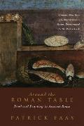 Around the Roman Table Food & Feasting in Ancient Rome