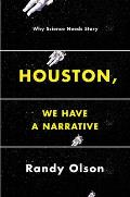 Houston We Have a Narrative Why Science Needs Story