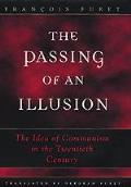 Passing of an Illusion The Idea of Communism in the Twentieth Century