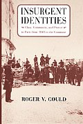 Insurgent Identities Class Community & Protest in Paris from 1848 to the Commune