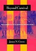 Beyond Carnival Male Homosexuality in Twentieth Century Brazil