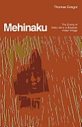 Mehinaku The Dream of Daily Life in a Brazilian Indian Village