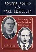 Roscoe Pound & Karl Llewellyn Searching for an American Jurisprudence