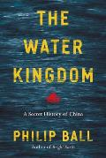 Water Kingdom A Secret History of China