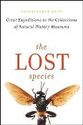 Lost Species Great Expeditions in the Collections of Natural History Museums