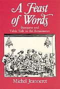 Feast of Words Banquets & Table Talk in the Renaissance
