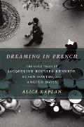 Dreaming in French The Paris Years of Jacqueline Bouvier Kennedy Susan Sontag & Angela Davis