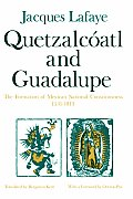 Quetzalcoatl & Guadalupe The Formation of Mexican National Consciousness 1531 1813