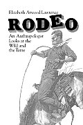 Rodeo An Anthropologist Looks at the Wild & the Tame