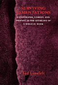 Surviving Lamentations: Catastrophe, Lament, and Protest in the Afterlife of a Biblical Book