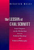 The Lesson of Carl Schmitt: Four Chapters on the Distinction Between Political Theology and Political Philosophy