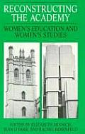 Reconstructing the Academy: Women's Education and Women's Studies