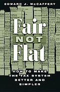 Fair Not Flat How to Make the Tax System Better & Simpler
