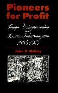 Pioneers for Profit Foreign Entrepreneurship & Russian Industrialization 1885 1913
