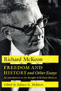 Freedom & History & Other Essays An Introduction to the Thought of Richard McKeon