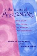 In the Course of Performance: Studies in the World of Musical Improvisation
