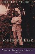 Somebody Else Arthur Rimbaud in Africa 1880 91