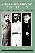 Three American Architects Richardson Sullivan & Wright 1865 1915