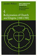Christian Tradition A History of the Development of Doctrine Volume 4 Reformation of Church & Dogma 1300 1700