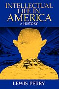Intellectual Life In America A History