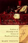 History of the Modern Fact Problems of Knowledge in the Sciences of Wealth & Society