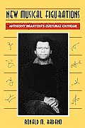 New Musical Figurations Anthony Braxtons Cultural Critique