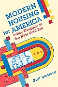 Modern Housing for America Policy Struggles in the New Deal Era