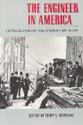 Engineer in America A Historical Anthology from Technology & Culture