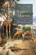 Nature's Mirror: How Taxidermists Shaped America's Natural History Museums and Saved Endangered Species