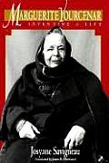 Marguerite Yourcenar Inventing A Life