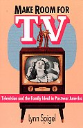 Make Room for TV Television & the Family Ideal in Postwar America