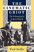 Cinematic Griot The Ethnography of Jean Rouch