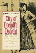 City of Dreadful Delight Narratives of Sexual Danger in Late Victorian London