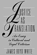 Justice as Translation An Essay in Cultural & Legal Criticism