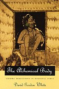 Alchemical Body Siddha Traditions in Medieval India