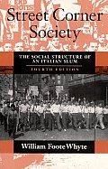 Street Corner Society The Social Structure of an Italian Slum