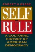 Self Rule A Cultural History of American Democracy