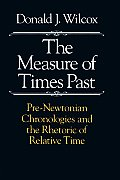 The Measure of Times Past: Pre-Newtonian Chronologies and the Rhetoric of Relative Time