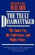 Truly Disadvantaged The Inner City the Underclass & Public Policy