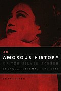 An Amorous History of the Silver Screen: Shanghai Cinema, 1896-1937