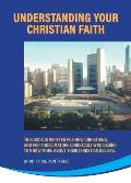 Understanding Your Christian Faith: This Book is Written for New Christians, and for Those Mature Christians who Desire to Know More About Their Chris