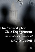 The Capacity for Civic Engagement: Public and Private Worlds of the Self