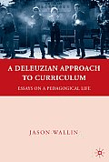 A Deleuzian Approach to Curriculum: Essays on a Pedagogical Life