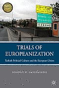 Trials of Europeanization: Turkish Political Culture and the European Union