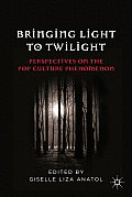 Bringing Light to Twilight: Perspectives on a Pop Culture Phenomenon