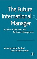 The Future International Manager: A Vision of the Roles and Duties of Management
